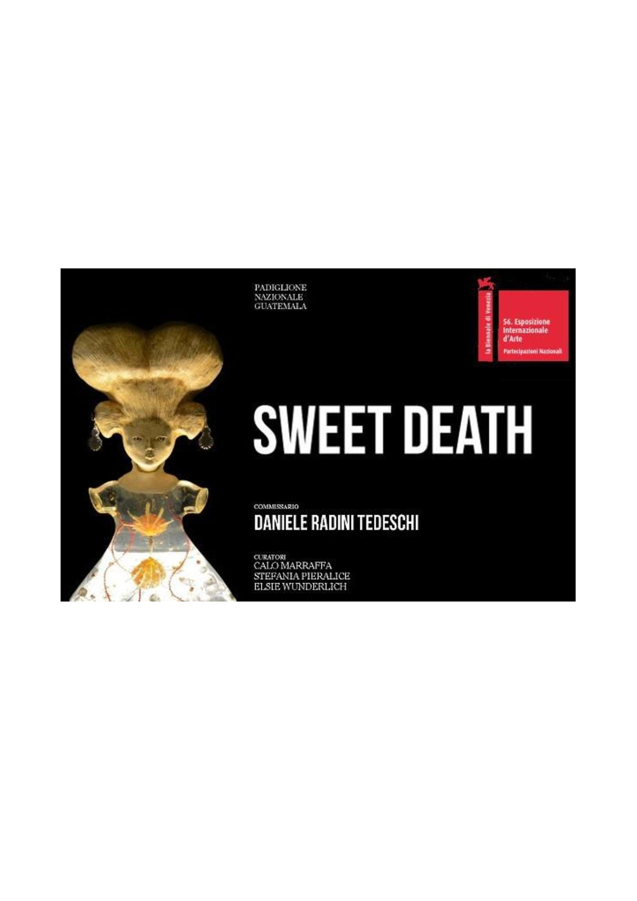 SWEET DEAD (Padiglione Guatemala) 56° edizione della biennale di Venezia